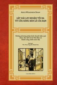 """Sách """"Gặt hái lợi nhuận tối đa từ cửa hàng bán lẻ của bạn"""", tác giả Arch Wilkinson Shaw, dịch giả ThS. Phan Nguyễn Khánh Đan - blog Nghệ Thuật Viết Quảng Cáo"""